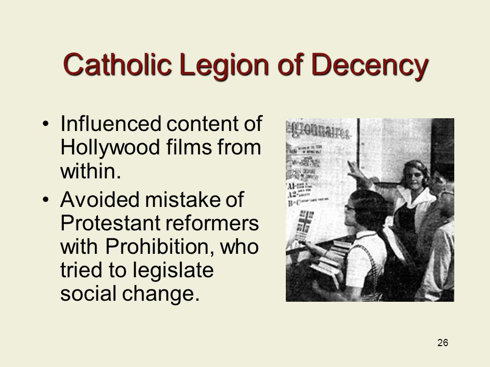 26 Catholic Legion of Decency Influenced content of Hollywood films from within.