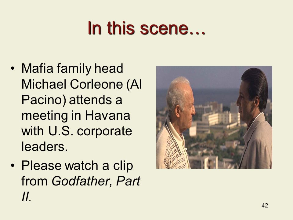 42 In this scene… Mafia family head Michael Corleone (Al Pacino) attends a meeting in Havana with U.S.