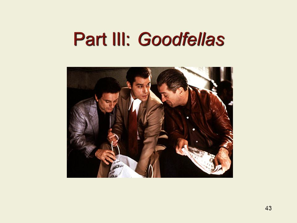 Part III: Goodfellas 43