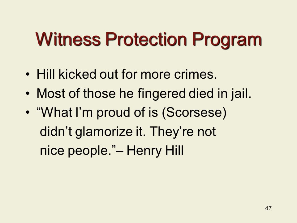 47 Witness Protection Program Hill kicked out for more crimes.