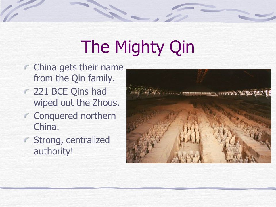 The Mighty Qin China gets their name from the Qin family.