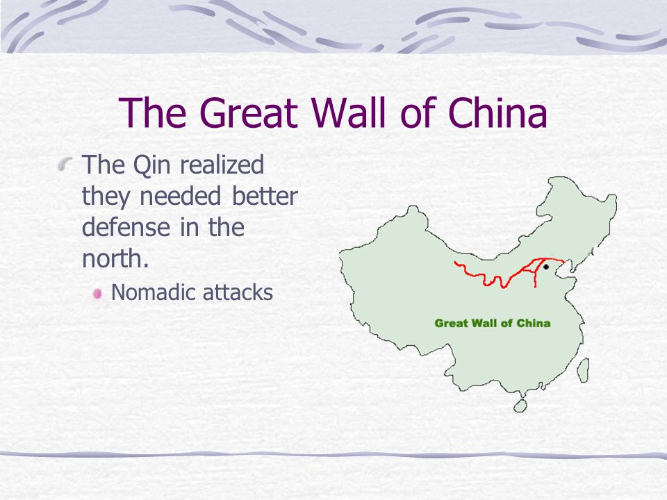 The Great Wall of China The Qin realized they needed better defense in the north. Nomadic attacks