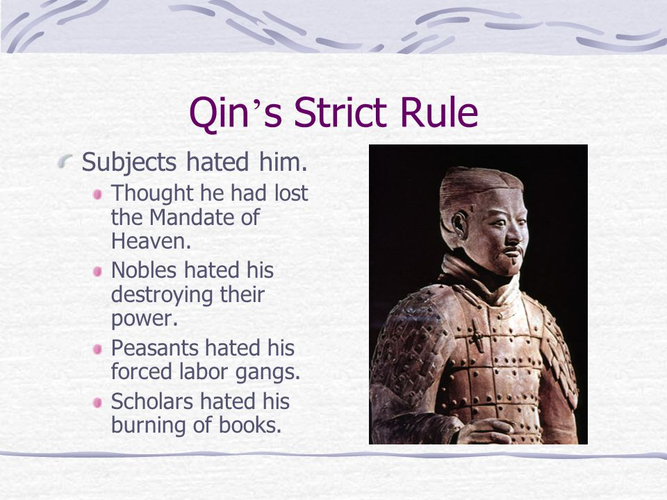 Qin ' s Strict Rule Subjects hated him. Thought he had lost the Mandate of Heaven.