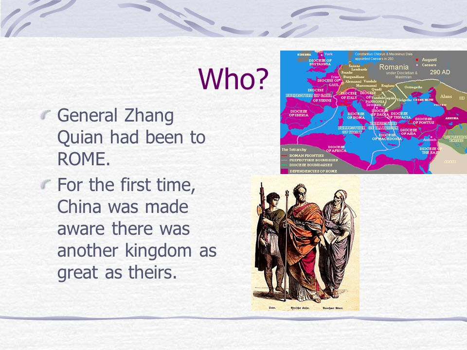 Who. General Zhang Quian had been to ROME.