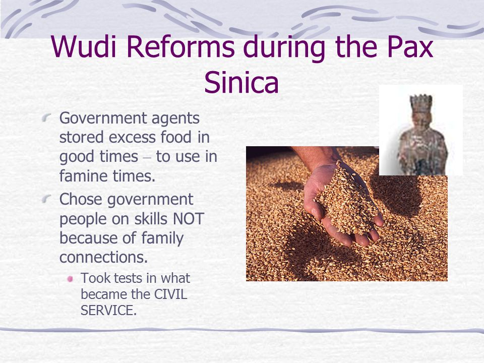 Wudi Reforms during the Pax Sinica Government agents stored excess food in good times – to use in famine times.