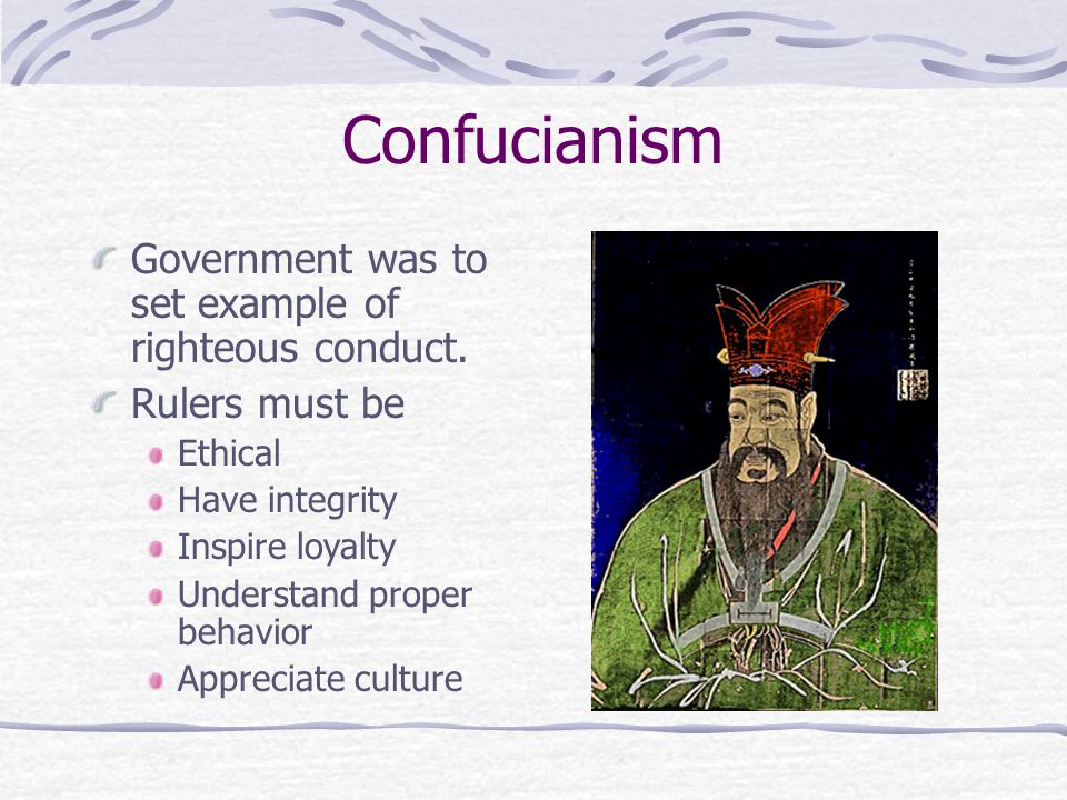Confucianism Government was to set example of righteous conduct.
