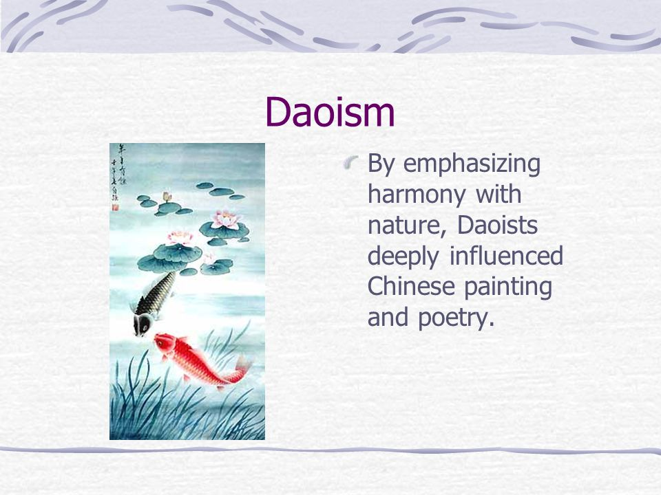 Daoism By emphasizing harmony with nature, Daoists deeply influenced Chinese painting and poetry.