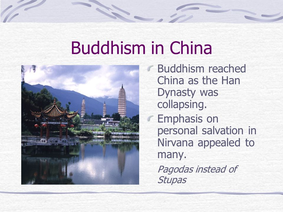 Buddhism in China Buddhism reached China as the Han Dynasty was collapsing.
