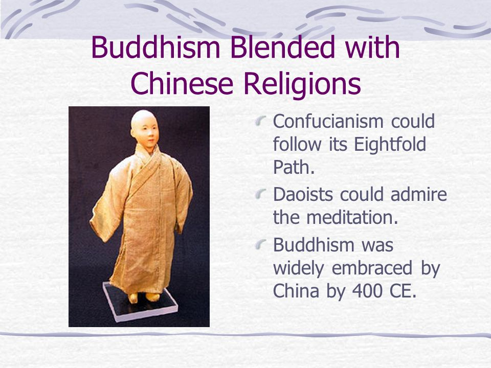 Buddhism Blended with Chinese Religions Confucianism could follow its Eightfold Path.