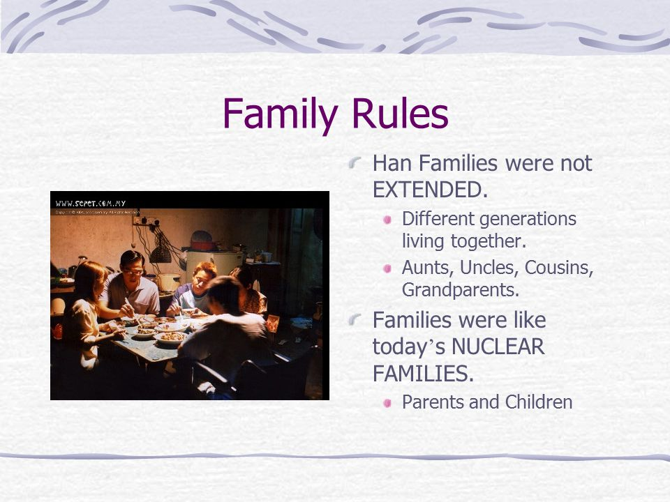 Family Rules Han Families were not EXTENDED. Different generations living together.