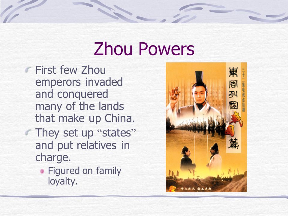 Zhou Powers First few Zhou emperors invaded and conquered many of the lands that make up China.
