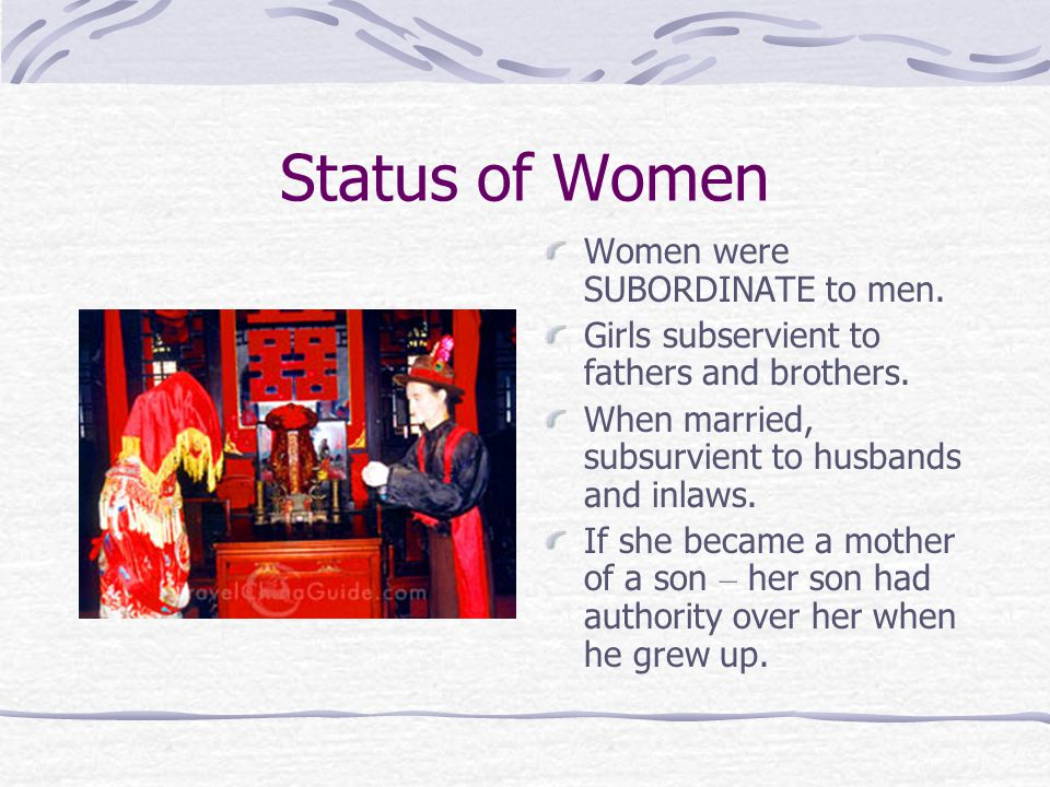 Status of Women Women were SUBORDINATE to men. Girls subservient to fathers and brothers.