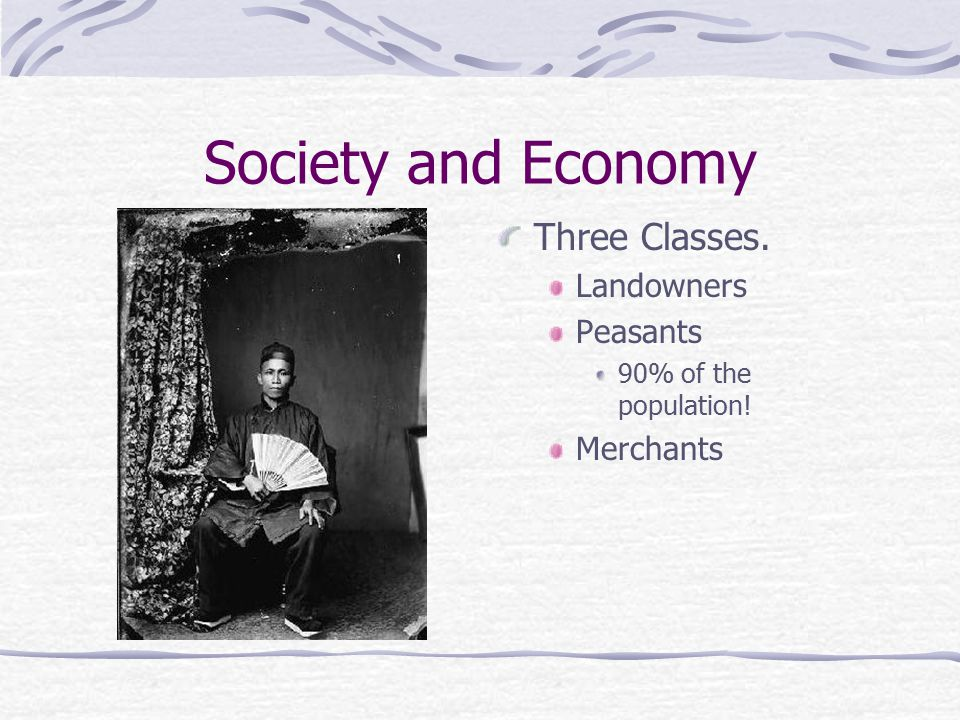 Society and Economy Three Classes. Landowners Peasants 90% of the population! Merchants