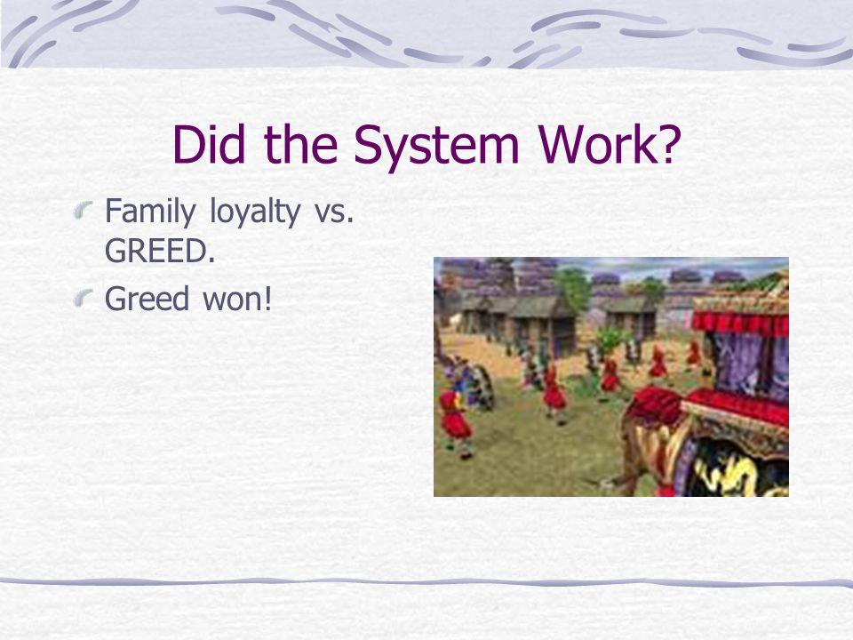 Did the System Work? Family loyalty vs. GREED. Greed won!