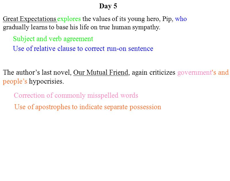 Day 5 Subject and verb agreement Great Expectations explores the values of its young hero, Pip, who gradually learns to base his life on true human sympathy.