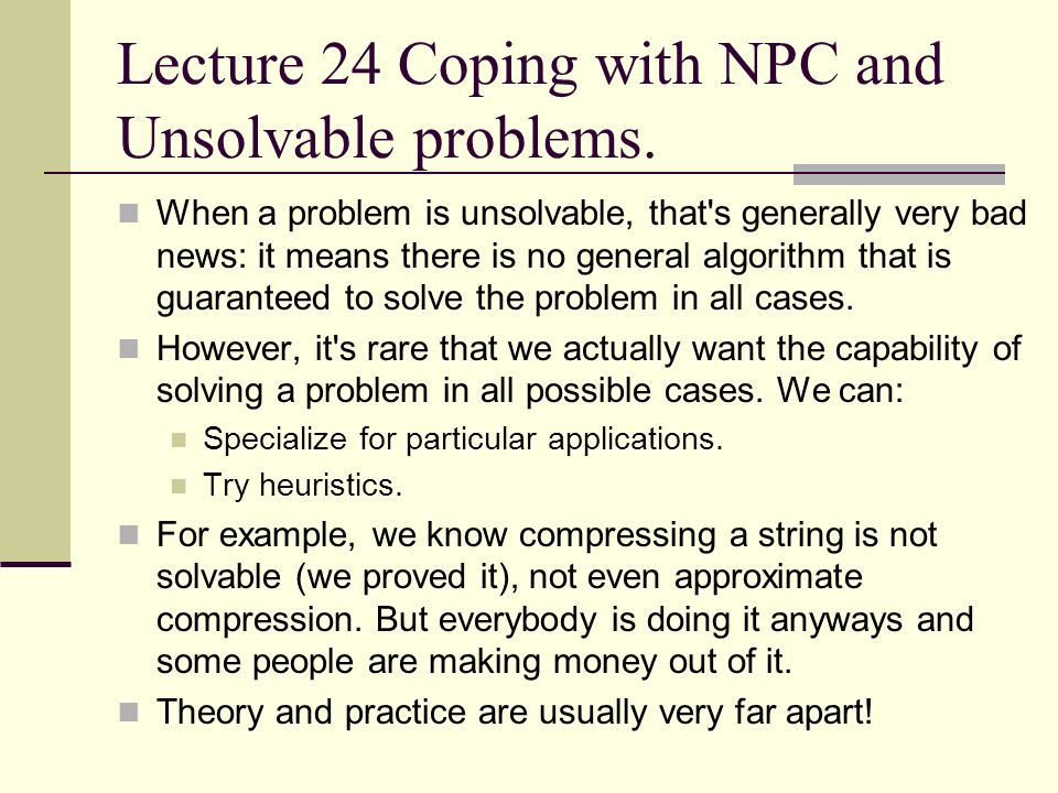 Lecture 24 Coping with NPC and Unsolvable problems.