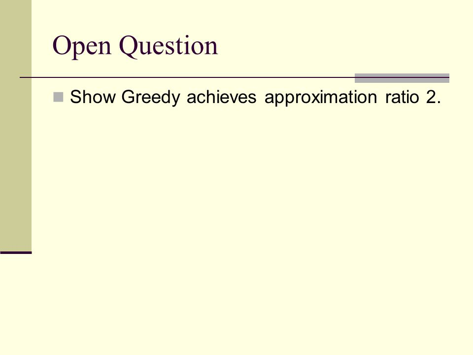 Open Question Show Greedy achieves approximation ratio 2.