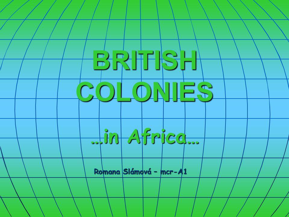 BRITISH COLONIES …in Africa… Romana Slámová – mcr-A1 Romana Slámová – mcr-A1