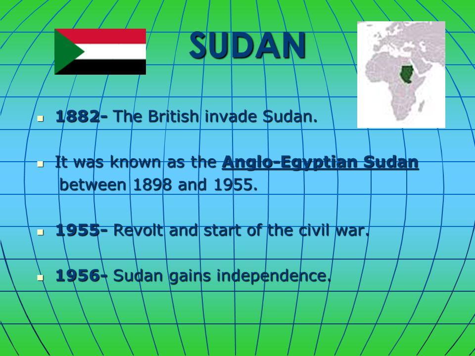 SUDAN SUDAN 1882- The British invade Sudan. 1882- The British invade Sudan. It was known as the Anglo-Egyptian Sudan It was known as the Anglo-Egyptia