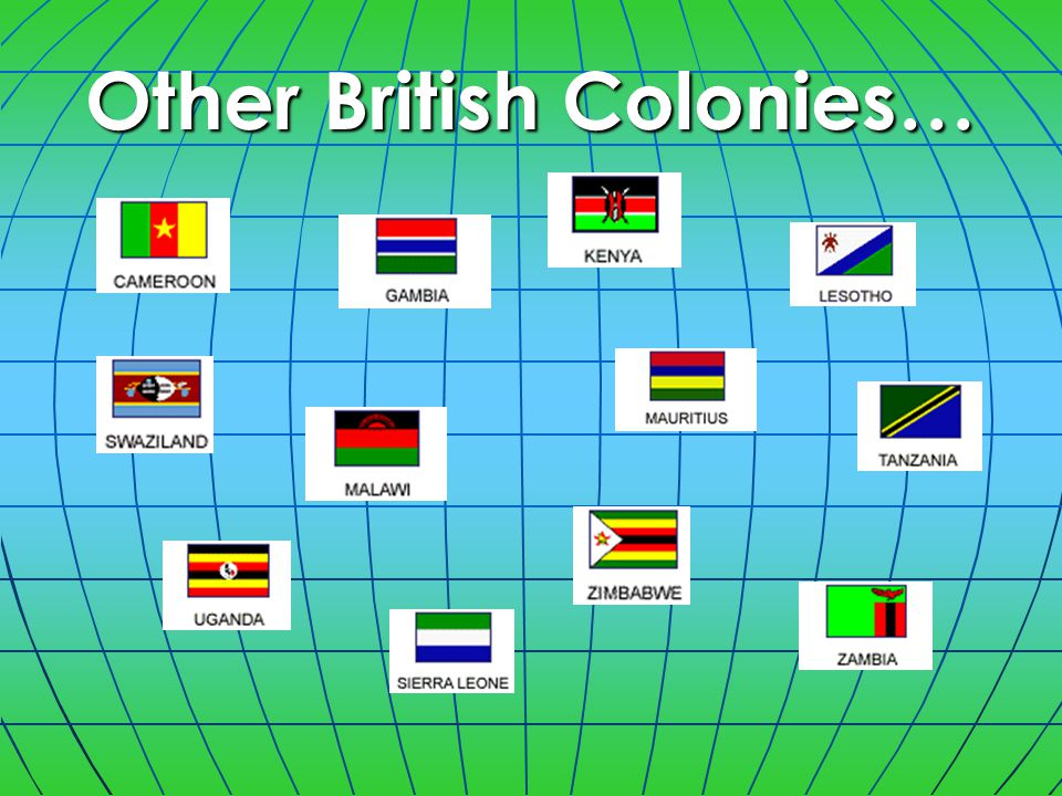 Other British Colonies…