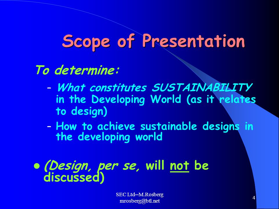 SEC Ltd--M.Rosberg mrosberg@btl.net 5 Sustainable Design Process For example: – Find a third world colleague with a good idea (needed, profitable) – Jointly develop the concept – Become joint owners (ie profit from it) – Find financing – Market it profitably – Laugh all the way to the bank