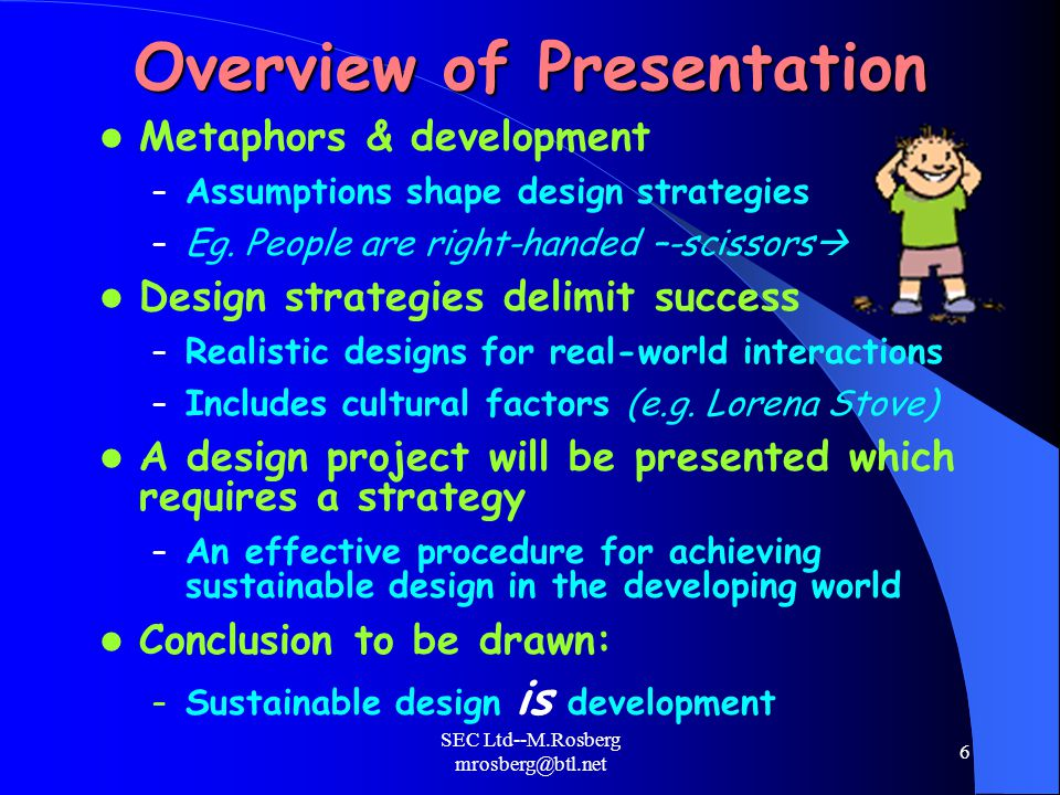 SEC Ltd--M.Rosberg mrosberg@btl.net 6 Overview of Presentation Metaphors & development – Assumptions shape design strategies – Eg.
