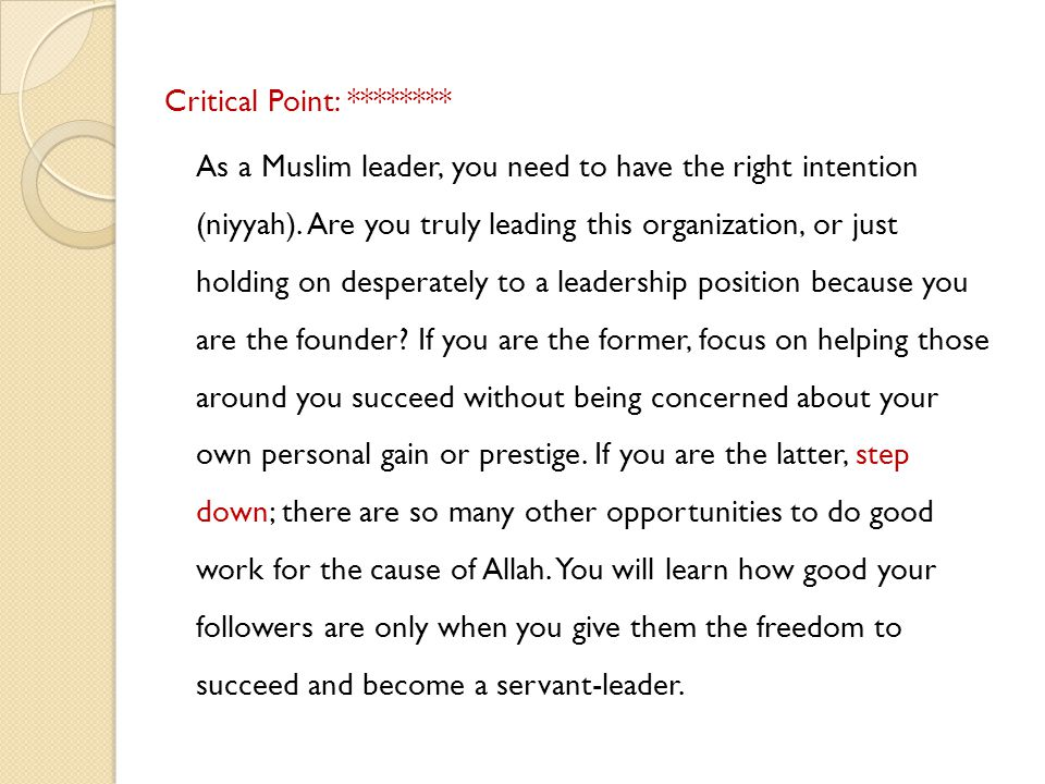 Critical Point: ******** As a Muslim leader, you need to have the right intention (niyyah).