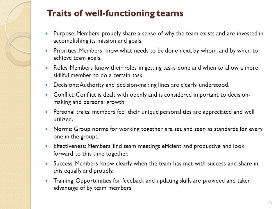 Traits of well-functioning teams Purpose: Members proudly share a sense of why the team exists and are invested in accomplishing its mission and goals.