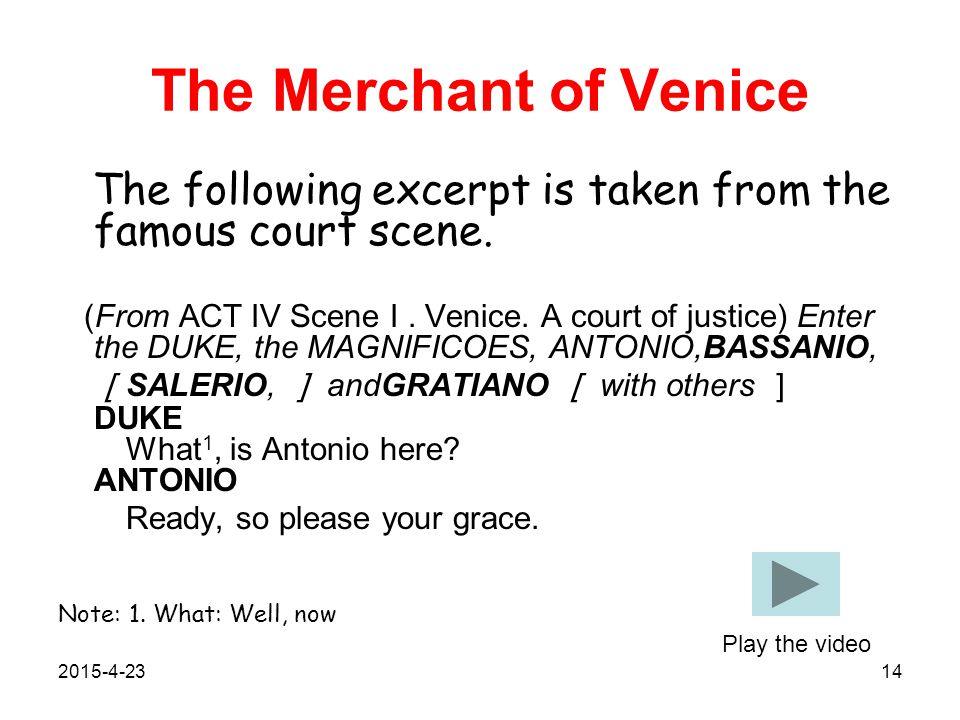 The Merchant of Venice The following excerpt is taken from the famous court scene. (From ACT IV Scene I. Venice. A court of justice) Enter the DUKE, t