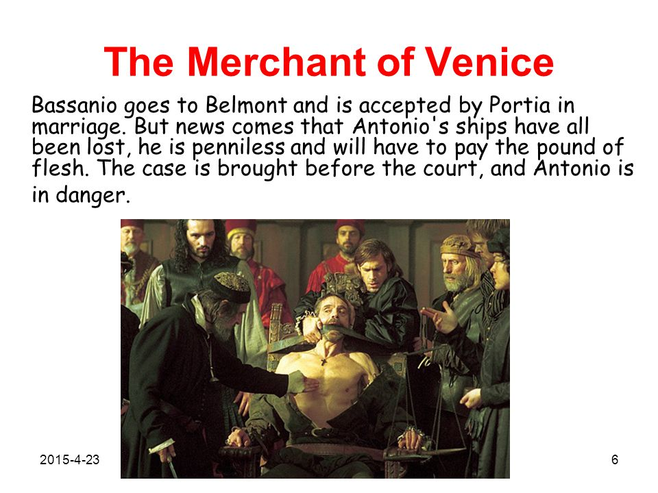 The Merchant of Venice Bassanio goes to Belmont and is accepted by Portia in marriage. But news comes that Antonio's ships have all been lost, he is p