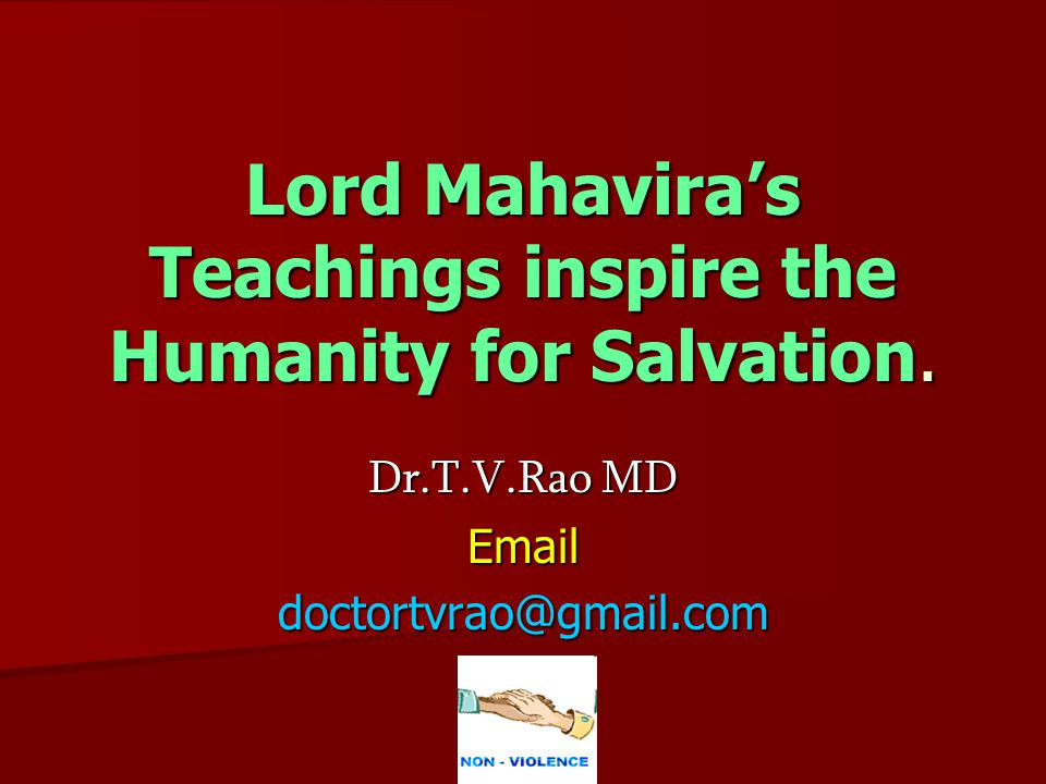 Lord Mahavira's Teachings inspire the Humanity for Salvation. Dr.T.V.Rao MD Emaildoctortvrao@gmail.com