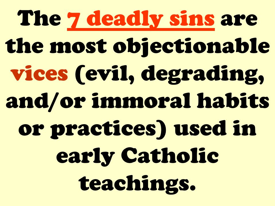 The 7 deadly sins were used to educate and instruct followers concerning fallen man s tendency to sin.