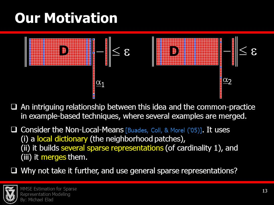 MMSE Estimation for Sparse Representation Modeling By: Michael Elad 13 Our Motivation  An intriguing relationship between this idea and the common-pr