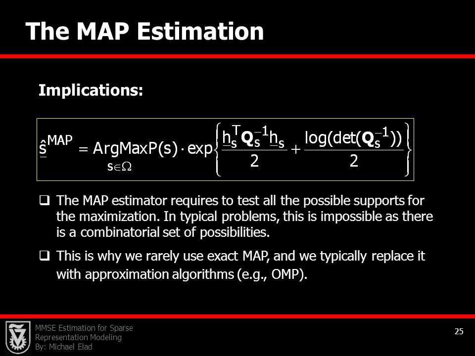 MMSE Estimation for Sparse Representation Modeling By: Michael Elad 25 The MAP Estimation Implications:  The MAP estimator requires to test all the p