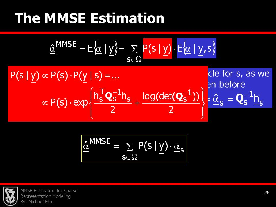 MMSE Estimation for Sparse Representation Modeling By: Michael Elad 26 This is the oracle for s, as we have seen before The MMSE Estimation