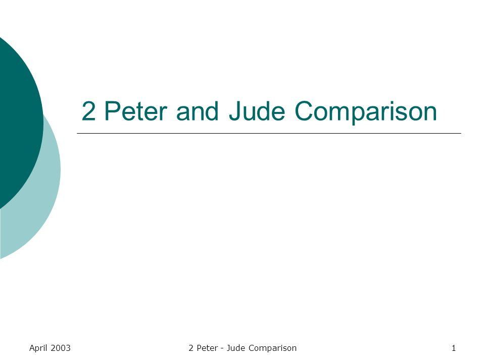 April 20032 Peter - Jude Comparison2 Salutation Jude 3-192 Peter 2:1-3:3Comment 3 Dear friends, although I was very eager to write to you about the salvation we share, I felt I had to write and urge you to contend for the faith that was once for all entrusted to the saints.