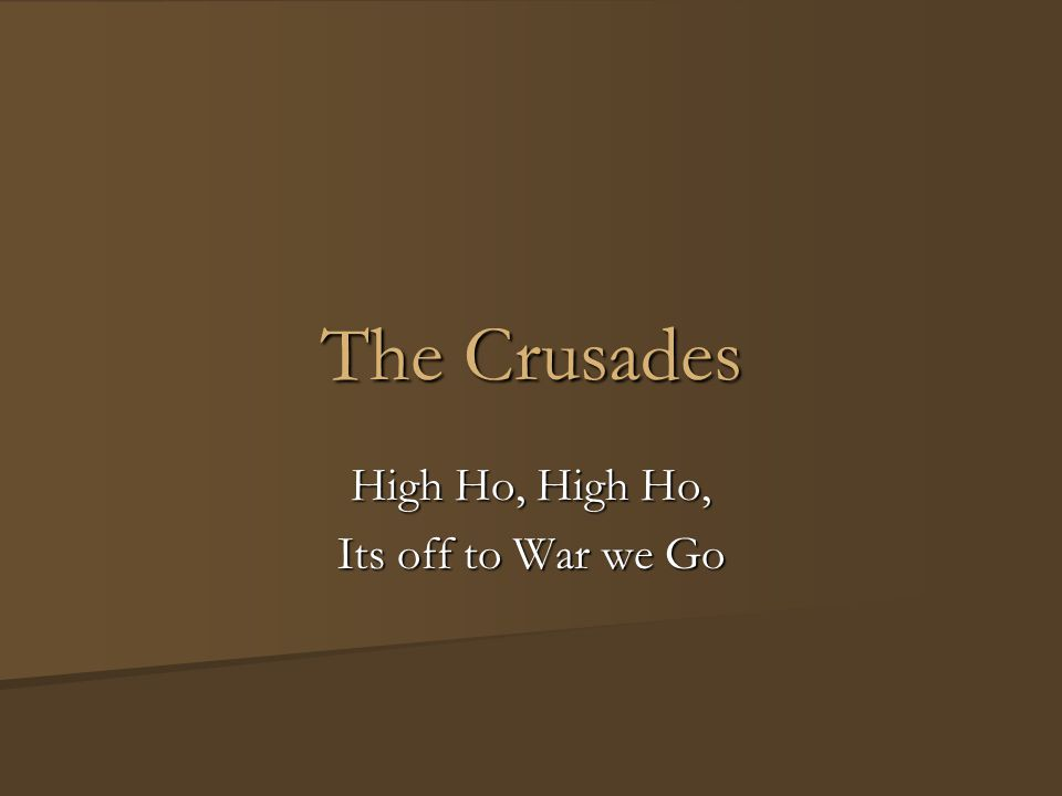 The Crusades High Ho, High Ho, Its off to War we Go