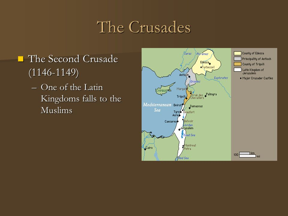 The Crusades The Second Crusade (1146-1149) The Second Crusade (1146-1149) –One of the Latin Kingdoms falls to the Muslims