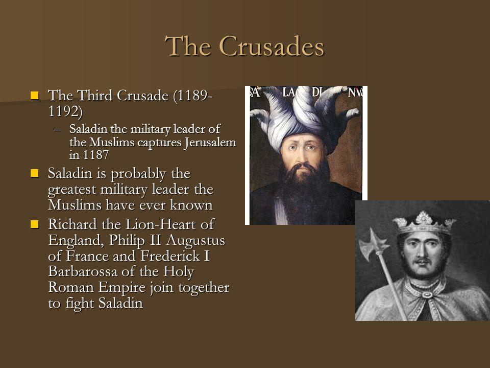 The Crusades The Third Crusade (1189- 1192) The Third Crusade (1189- 1192) –Saladin the military leader of the Muslims captures Jerusalem in 1187 Sala