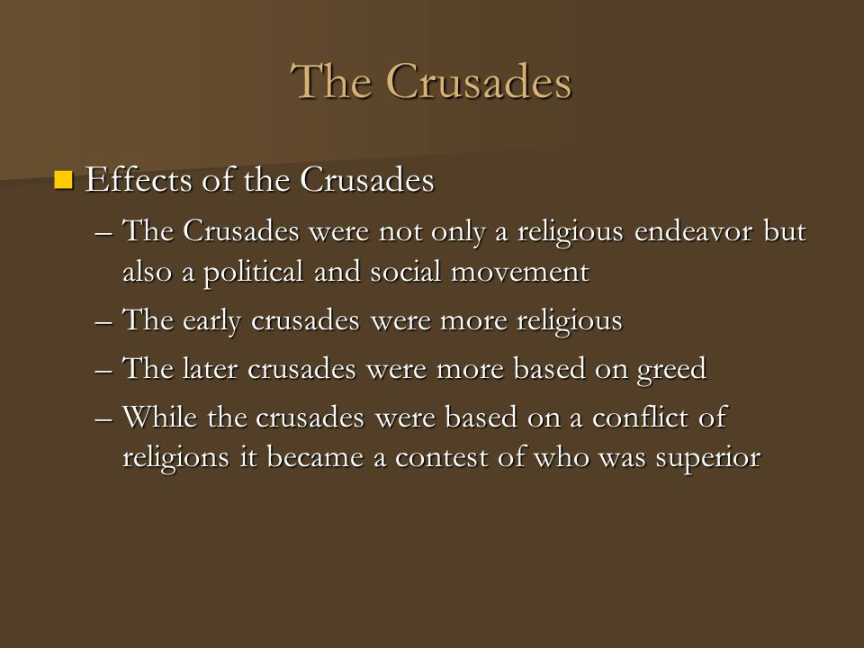 The Crusades Effects of the Crusades Effects of the Crusades –The Crusades were not only a religious endeavor but also a political and social movement