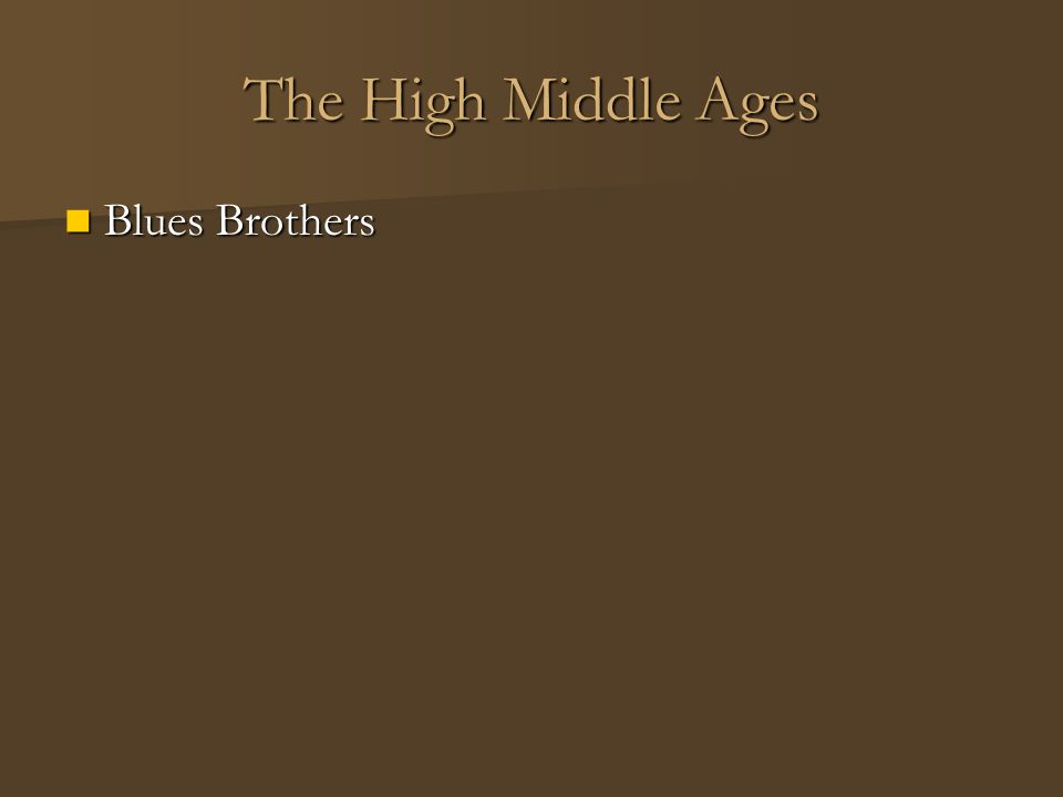 The High Middle Ages Blues Brothers Blues Brothers