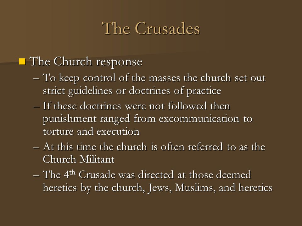 The Crusades The Church response The Church response –To keep control of the masses the church set out strict guidelines or doctrines of practice –If