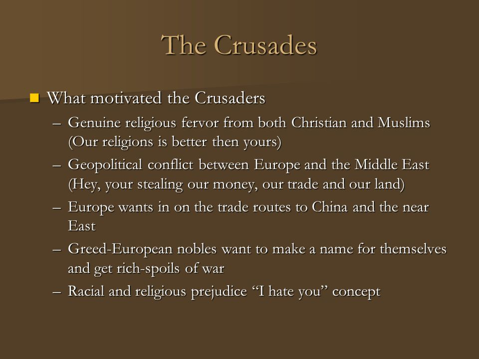The Crusades Later Crusades Later Crusades –In the 1200's there was Children's Crusade were young boys and girls went off to fight the Muslims –Guess just how this ended up.