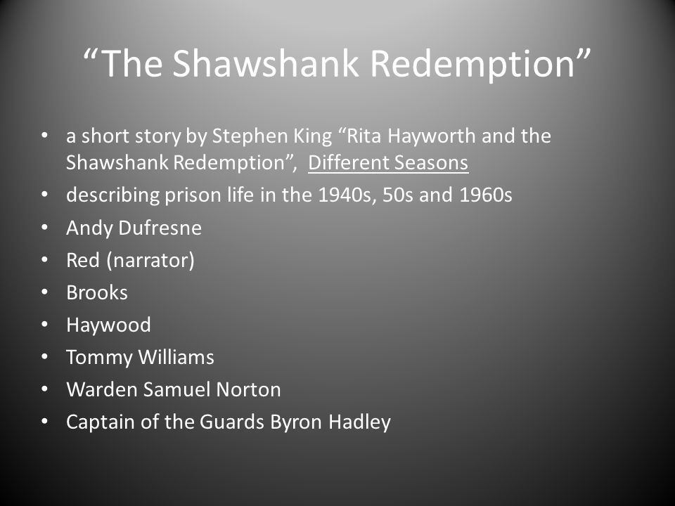 The Shawshank Redemption Andy Dufresne Red Brooks Haywood Tommy Williams Warden Samuel Norton Captain of the Guards Byron Hadley