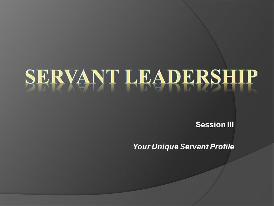 Session III Your Unique Servant Profile