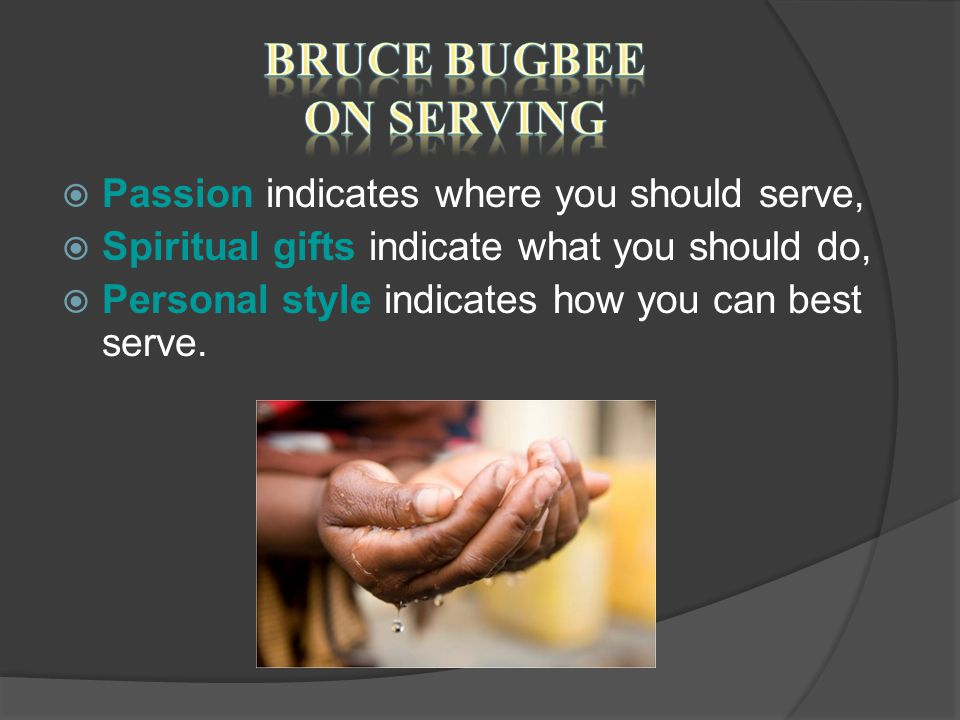  Passion indicates where you should serve,  Spiritual gifts indicate what you should do,  Personal style indicates how you can best serve.