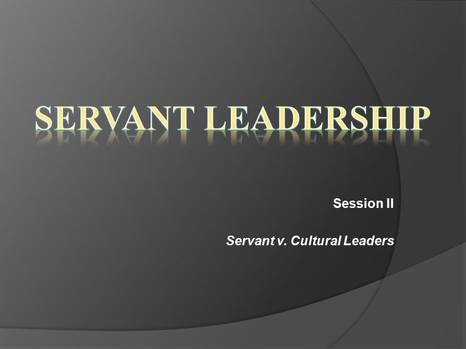 Session II Servant v. Cultural Leaders