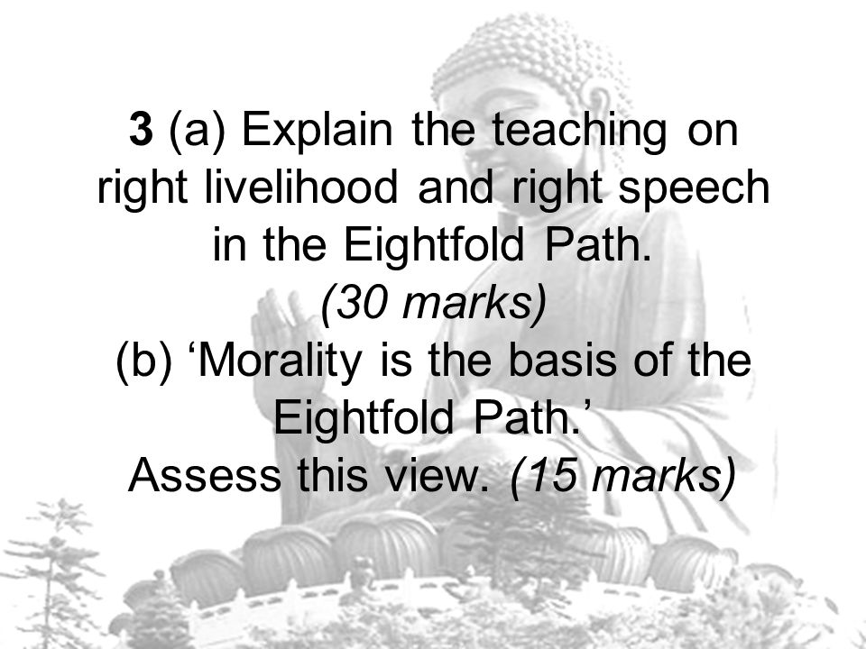 0 3 Outline the Buddhist concept of tanha (craving) and explain how tanha leads to suffering (30 marks) AND 0 4 'Tanha is the only cause of suffering'.