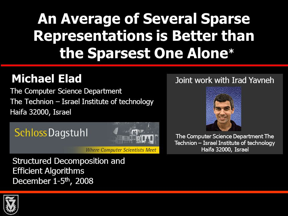 An Average of Several Sparse Representations is Better than the Sparsest One Alone By: Michael Elad 12 Motivation Why bother with such a set.