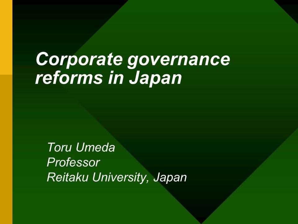 Corporate governance reforms in Japan Toru Umeda Professor Reitaku University, Japan